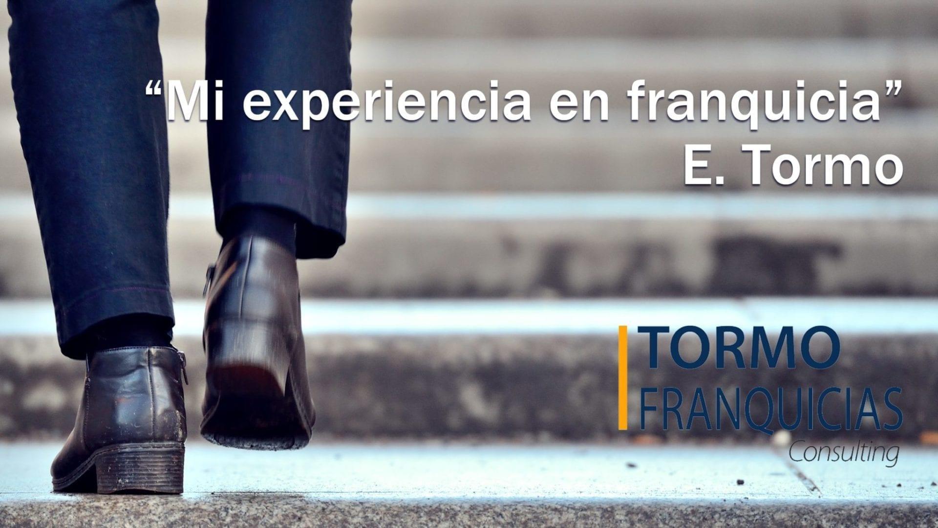 Tormo_Franquicias_Consulting_Franquicias_Rentables_Consultora_Franquiciar_Mi_Experiencia_en_franquicias_Eduardo_Tormo
