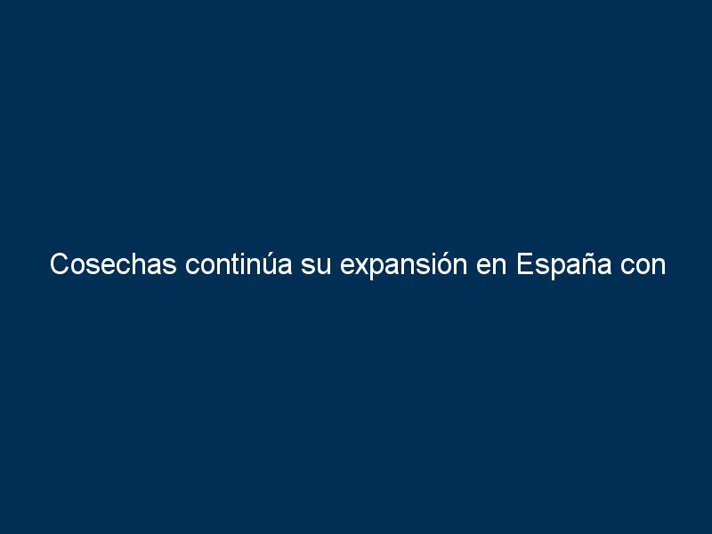 cosechas continua su expansion en espana con tres nuevos locales 40361 - Cosechas continúa su expansión en España con tres nuevos locales
