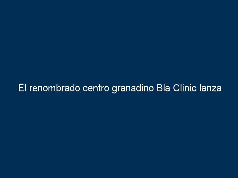 el renombrado centro granadino bla clinic lanza la primera franquicia especializada en logopedia 40338 - El renombrado centro granadino Bla Clinic lanza la primera franquicia especializada en logopedia