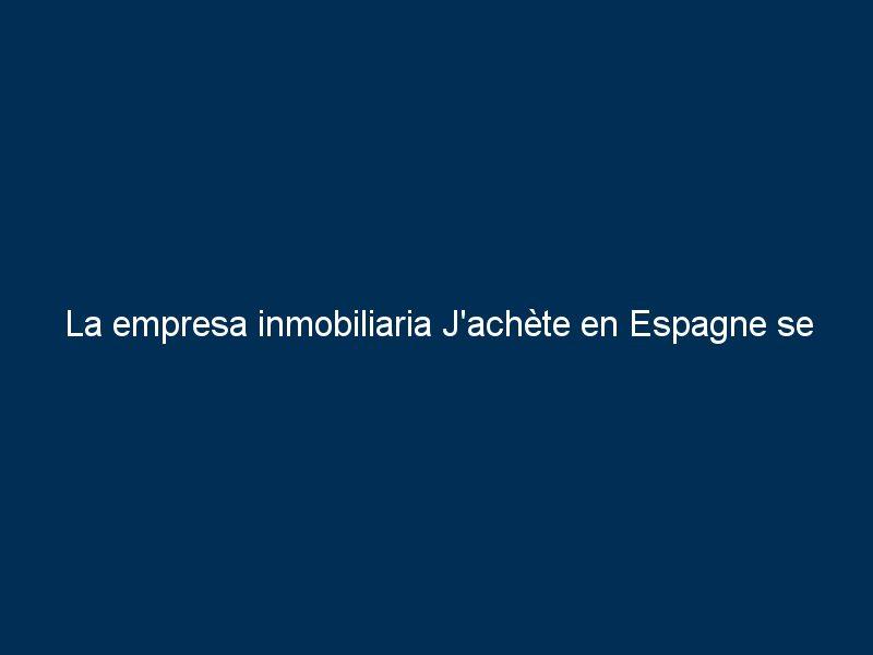 la empresa inmobiliaria jachete en espagne se lanza a franquicia en espana 43676 - La empresa inmobiliaria J'achète en Espagne se lanza a franquicia en España