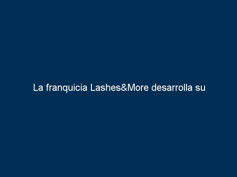 la franquicia lashesmore desarrolla su expansion nacional de la mano de tormo franquicias consulting 41134 - La franquicia Lashes&More desarrolla su expansión nacional de la mano de Tormo Franquicias Consulting