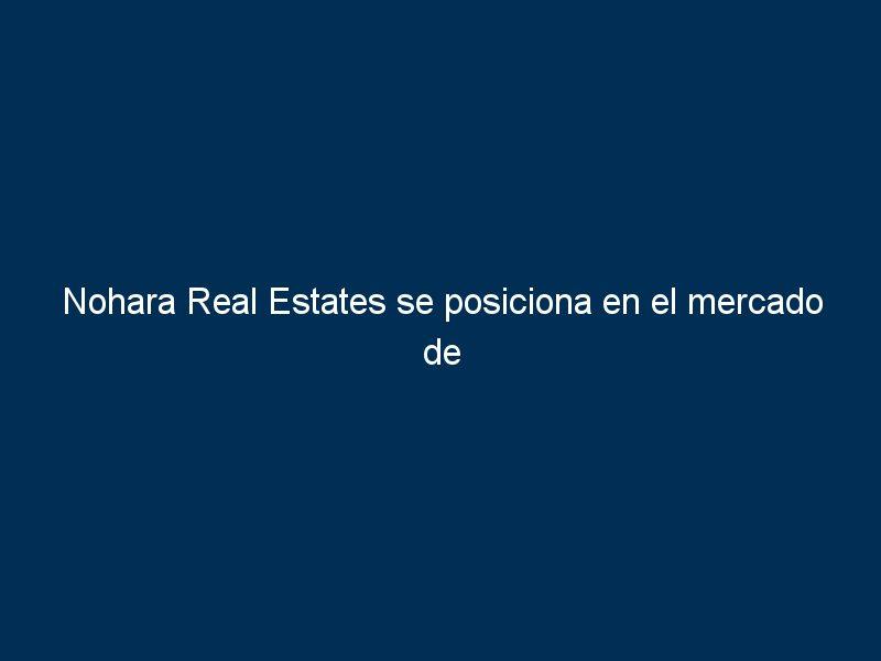 nohara real estates se posiciona en el mercado de franquicia como una marca referente en sector de inmuebles de alto standing 295628 - Nohara Real Estates se posiciona en el mercado de franquicia como una marca referente en sector de inmuebles de alto standing