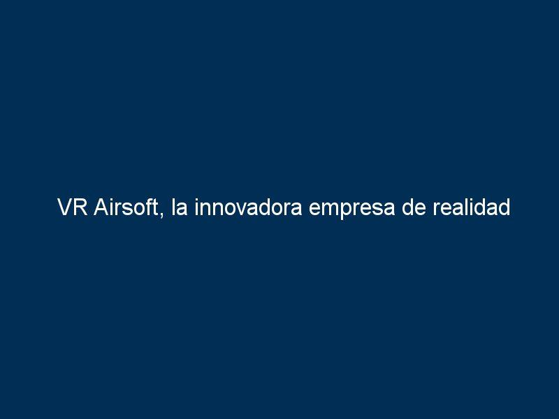 vr airsoft la innovadora empresa de realidad virtual franquicia su negocio de la mano de tormo franquicias 40816 - VR Airsoft, la innovadora empresa de realidad virtual, franquicia su negocio de la mano de Tormo Franquicias